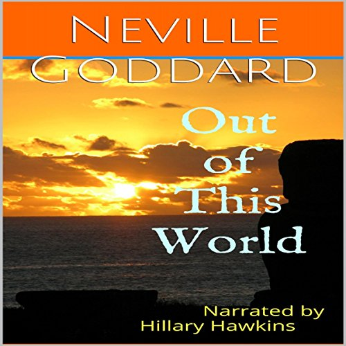 Out of This World                   By:                                                                                                                                 Neville Goddard                               Narrated by:                                                                                                                                 Hillary Hawkins                      Length: 58 mins     Not rated yet     Overall 0.0