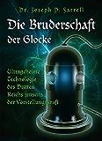 Die Bruderschaft der Glocke: Ultrageheime Technologie des Dritten Reichs jenseits der...