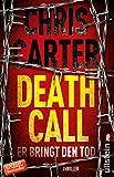 Death Call - Er bringt den Tod: Thriller (Ein Hunter-und-Garcia-Thriller 8)