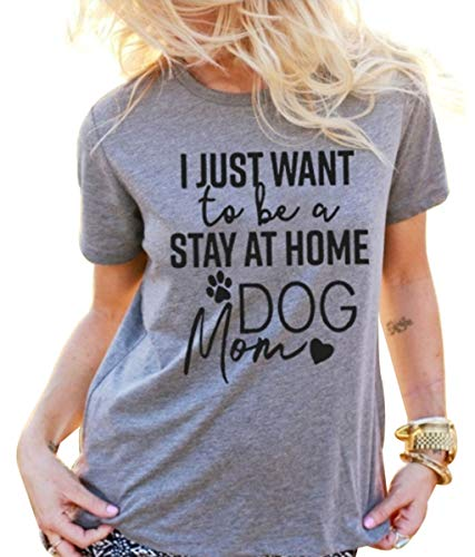 I Just Want to Be a Stay at Home Dog Mom Shirt Dog Lover T Shirt Women Funny Dog Saying Mom Shirts Casual Short Sleeve Tops Gray