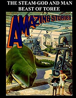 The Steam God and Man Beast of Torree: Golden Age Science Fiction Stories From Pulp Magazines Amazing Stories and Wonder S...