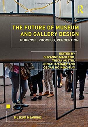 The Future of Museum and Gallery Design: Purpose, Process, Perception
