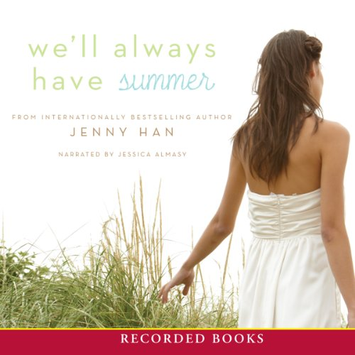 We'll Always Have Summer                   Written by:                                                                                                                                 Jenny Han                               Narrated by:                                                                                                                                 Jessica Almasy                      Length: 6 hrs and 44 mins     1 rating     Overall 5.0