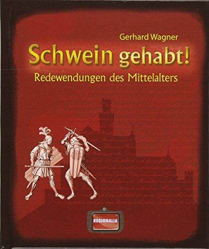 Schwein gehabt!: Redewendungen des Mittelalters