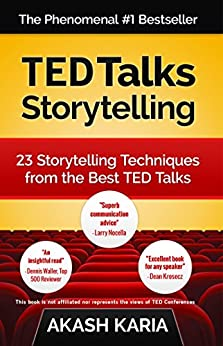 TED Talks Storytelling: 23 Storytelling Techniques from the Best TED Talks by [Akash Karia]