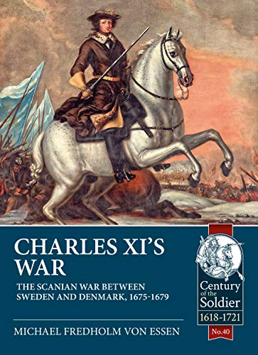 Charles XI's War: The Scanian War Between Sweden and Denmark, 1675-1679 (Century of the Soldier)