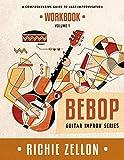 The Bebop Guitar Improv Series VOL 1 - Workbook: A Comprehensive Guide To Jazz Improvisation