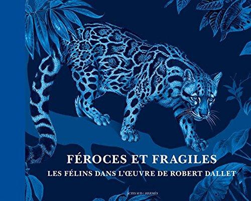 Féroces et Fragiles, les félins dans l'oeuvre de Robert Dallet (vers. française)