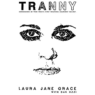 Tranny     Confessions of Punk Rock's Most Infamous Anarchist Sellout              By:                                                                                                                                 Laura Jane Grace,                                                                                        Dan Ozzi                               Narrated by:                                                                                                                                 Laura Jane Grace                      Length: 6 hrs and 49 mins     907 ratings     Overall 4.7