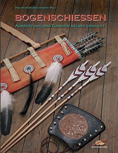 Bogenschiessen - Ausrüstung und Zubehör selbst gemacht: Ausrüstung & Zubehör selbst gemacht