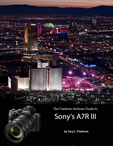 The Friedman Archives Guide to Sonys A7R III (English Edition)
