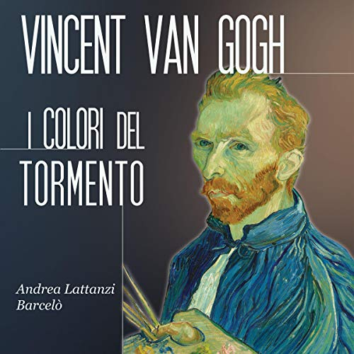 Vincent Van Gogh: I colori del tormento audiobook cover art