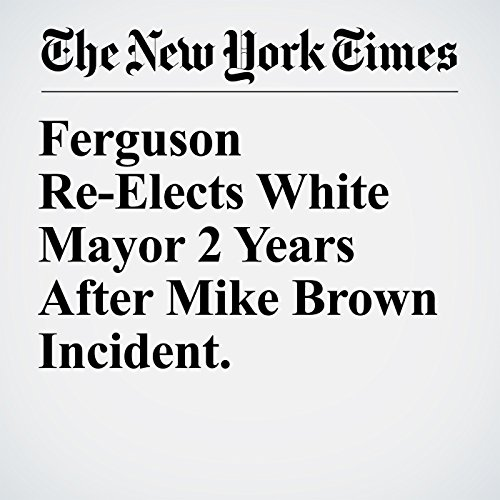 Ferguson Re-Elects White Mayor 2 Years After Mike Brown Incident. copertina