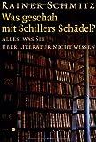 Rainer Schmitz: Was geschah mit Schillers Schädel?