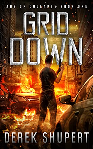 Grid Down: A Post-Apocalyptic EMP Survival Thriller (Age of Collapse Book 1) by [Derek Shupert]
