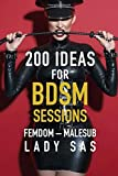 200 Ideas for BDSM Sessions: Femdom - Malesub, Fresh ideas and inspiration for your next session