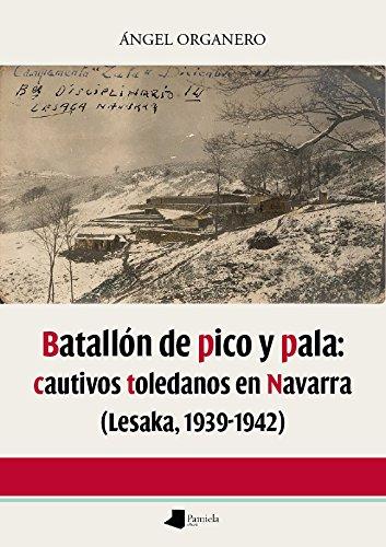 Batallãn de pico y pala: cautivos toledanos en Navarra (Lesaka 1939-1942): 165 (Ensayo y Testimonio)