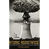 """Atomic Assistance: How """"Atoms for Peace"""" Programs Cause Nuclear Insecurity (Cornell Studies in Security Affairs) by Matthew Fuhrmann(2012-07-24)"""