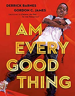 I Am Every Good Thing - Kindle edition by Barnes, Derrick, James, Gordon  C.. Children Kindle eBooks @ Amazon.com.