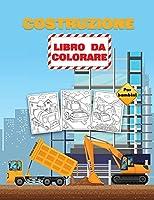 Costruzione Libro da Colorare per Bambini: Veicoli da costruzione libro da colorare per i bambini, bambini in età prescolare e bambini 2-4 4-8 anni, pieno di 40 + disegni di grandi camion, gru, trattori e molti altri