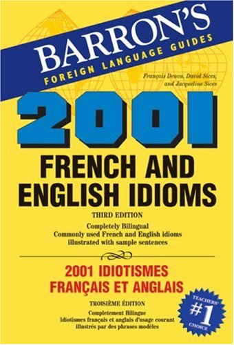 2001 French and English Idioms: 2001 Idiotismes Francais et Anglais (2001 Idioms Series)