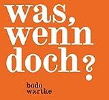 Songtexte von Bodo Wartke - Was, wenn doch?