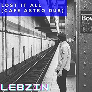 Lost It All (Cafe Astro Dub)