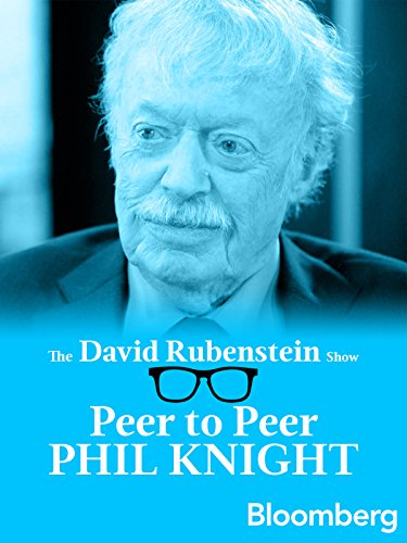 Phil Knight Peer to Peer: The David Rubenstein Show - Bloomberg