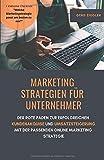 Marketing Strategien für Unternehmer: Der rote Faden zur erfolgreichen Kundenakquise und...