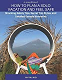 How to Plan a Solo Vacation and Feel Safe: Shocking Safety Tips, Secret Trip Styles, and Detailed Sample Itineraries