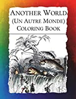 Another World (Un Autre Monde) Coloring Book: Illustrations from J J Grandville's 1844 surrealist classic (Historic Images)