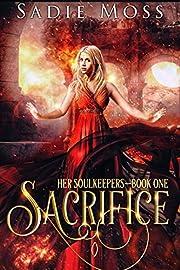 Sacrifice: A Reverse Harem Fantasy Romance (Her Soulkeepers Book 1)