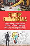 Startup Fundamentals: Everything You Need To Know To Turn Your Big Dreams Into Big Business (New Edition): Learn To Creating Content (English Edition)
