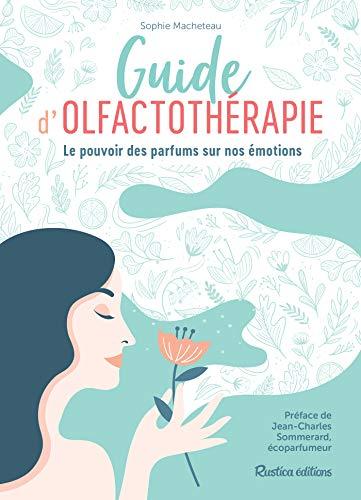 Guide d'olfactothérapie - Le pouvoir des parfums sur nos émotions (Santé / Bien-être (hors collection)) (French Edition)