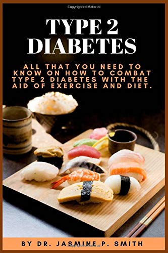TYPE 2 DIABETES: All That You Need To Know On How To Combat Type 2 Diabetes With The Aid Of Exercise And Diet.