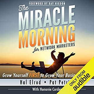 The Miracle Morning for Network Marketers     Grow Yourself First to Grow Your Business Fast              By:                                                                                                                                 Hal Elrod,                                                                                        Pat Petrini,                                                                                        Honoree Corder                               Narrated by:                                                                                                                                 Rob Actis                      Length: 6 hrs and 5 mins     64 ratings     Overall 4.8