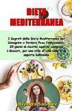 DIETA MEDITERRANEA: I Segreti della Dieta Mediterranea per Dimagrire e Perdere Peso Velocemente. 20 giorni di ricette squisite compresi i dessert, per ... bellissimo (Le diete di Brenda Vol. 1)