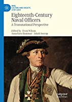 Eighteenth-Century Naval Officers: A Transnational Perspective (War, Culture and Society, 1750 –1850)