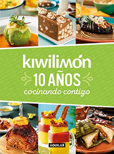Kiwilimón. 10 Años Cocinando Contigo / Kiwilimón. 10 Years of Cooking with You