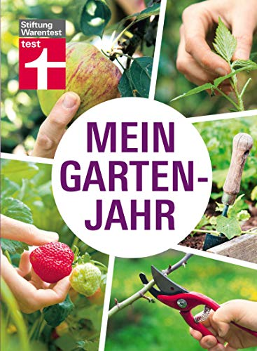 Mein Gartenjahr: Pflanzzeiten, Baumschnitt, Pflanzenschutz, Gewächshaus, Gartenteich