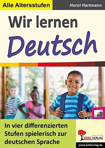 Wir lernen Deutsch: In vier differenzierten Stufen spielerisch zur deutschen Sprache