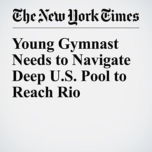 Young Gymnast Needs to Navigate Deep U.S. Pool to Reach Rio cover art