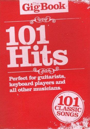 The Gig Book 101 Hits, songboek met 101 populaire Chart-hits van Abba tot U2 [muziek] melodie/leedsheets, tekst, akkoorden