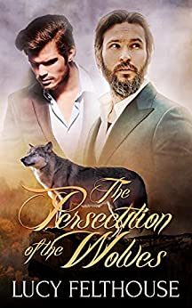 The Persecution of the Wolves: A Werewolf Thriller Novel by [Lucy Felthouse]