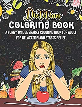 Dietitian Coloring Book A Funny Unique Snarky Coloring Book For Adult For Relaxation And Stress Relief  Novelty Gift Ideas For Fitness Trainer .. Dietitian And Nutrition Sciences Graduate
