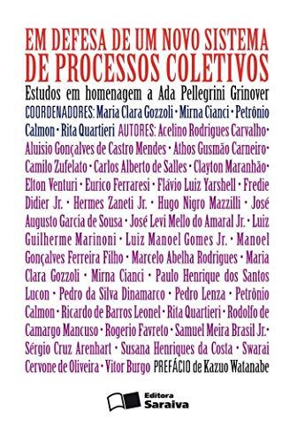 Em defesa de um novo sistema de processos coletivos - 1ª edição de 2012: Estudos em homenagem a Ada Pellegrini Grinover