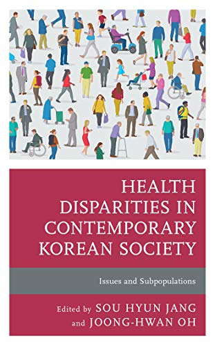 Health Disparities in Contemporary Korean Society: Issues and Subpopulations (Korean Communities across the World) (English Edition)