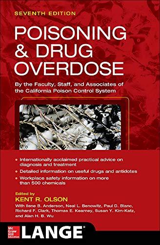 Compare Textbook Prices for Poisoning and Drug Overdose, Seventh Edition Poisoning & Drug Overdose 7 Edition ISBN 9780071839792 by Olson, Kent,Anderson, Ilene,Benowitz, Neal,Blanc, Paul,Clark, Richard,Kearney, Thomas,Kim-Katz, Susan,Wu, Alan