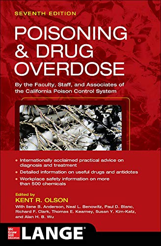 Compare Textbook Prices for Poisoning and Drug Overdose, Seventh Edition Poisoning & Drug Overdose 7 Edition ISBN 9780071839792 by Olson, Kent,Anderson, Ilene,Benowitz, Neal,Blanc, Paul,Clark, Richard,Kearney, Thomas,Kim-Katz, Susan,Wu, Alan