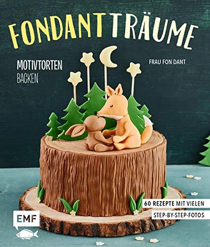 Fondant-Träume: Motivtorten backen: 60 Rezepte von tierisch niedlich bis romantisch süß – mit vielen Step-by-Step-Anleitungen